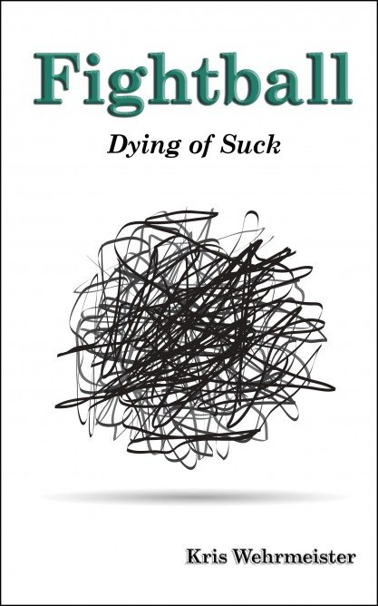 Book Cover: Fightball: Dying of Suck